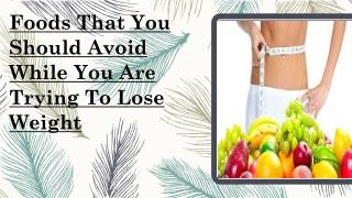 Trying To Lose Weight - Avoid These Foods