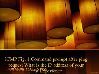ICMP Fig. 1 Command prompt after ping request What is the IP address of your host Experience Tradition/tutorialoutletdot