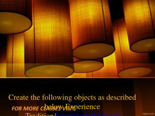 Create the following objects as described below Experience Tradition/tutorialoutletdotcom