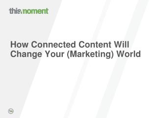How Connected Content Will Change Your (Marketing) World