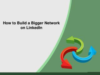 How to Build a Bigger Network on LinkedIn