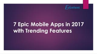 7 Epic Mobile Apps in 2017 with Trending Features