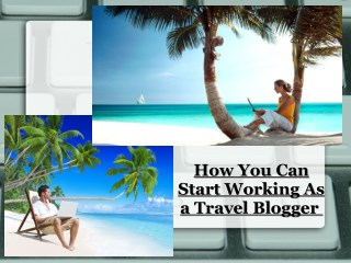 How You Can Start Working As a Travel Blogger