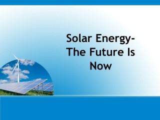 Solar Energy- The Future Is Now