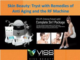 Skin Beauty- Tryst with Remedies of Anti Aging and the RF Machine