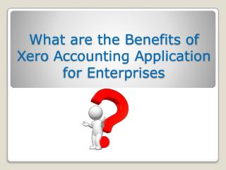 What are the Benefits of Xero Accounting Application for Enterprises?