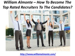 William Almonte – How To Become The Top Rated Recruiters To The Candidates?