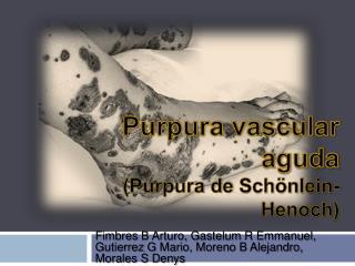 Purpura vascular aguda  (Purpura de  Schönlein-Henoch )