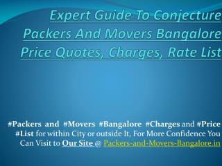 Expert Guide To Conjecture Packers And Movers Bangalore Price Quotes, Charges, Rate List