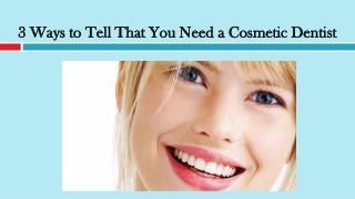 3 Ways to Tell That You Need a Cosmetic Dentist