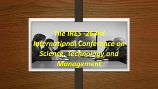 The IRES -263rd International Conference on Science, Technology and Management