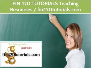 FIN 420 TUTORIALS Teaching Resources / fin420tutorials.com