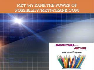 MKT 447 RANK The power of possibility/mkt447rank.com