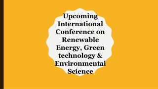 Upcoming International Conference on Renewable Energy, Green technology & Environmental Science