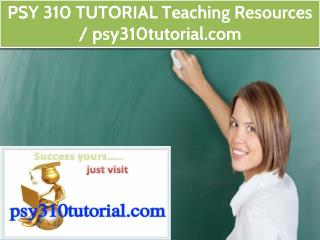 PSY 310 TUTORIAL Teaching Resources / psy310tutorial.com