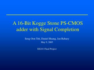 A 16-Bit Kogge Stone PS-CMOS adder with Signal Completion