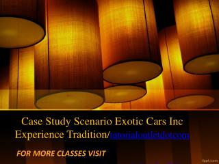Case Study Scenario Exotic Cars Inc Experience Tradition/tutorialoutletdotcom