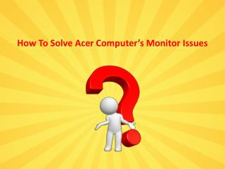How To Solve Acer Computer's Monitor Issues?