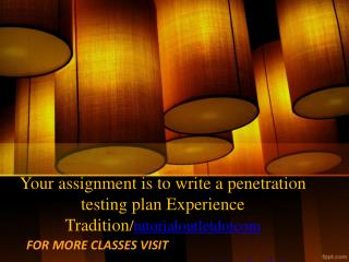 Your assignment is to write a penetration testing plan Experience Tradition/tutorialoutletdotcom
