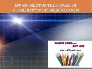MT 450 MENTOR The power of possibility/mt450mentor.com