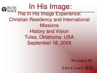 In His Image: The In His Image Experience: Christian Residency and International Missions History and Vision Tulsa, Ok