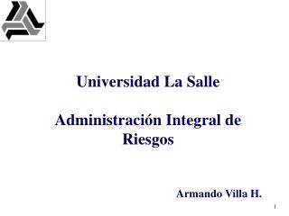 Universidad La Salle Administración Integral de Riesgos Armando Villa H.