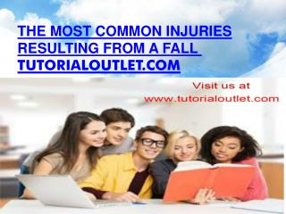 The most common injuries resulting from a fall