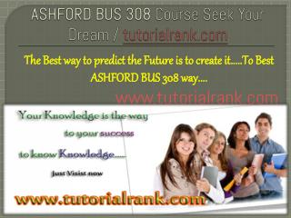 ASHFORD BUS 308 course success is a tradition/tutorilarank.com