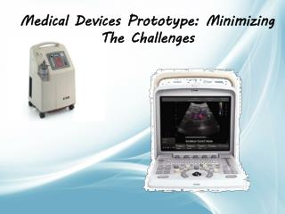 Medical Devices Prototype: Minimizing The Challenges