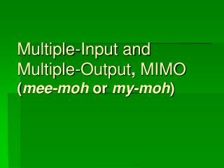 Multiple-Input and Multiple-Output ,  MIMO ( mee-moh  or  my-moh )