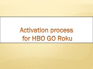 Activation process  for HBO GO Roku
