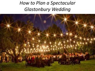 How to Plan a Spectacular Glastonbury Wedding
