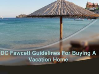 DC Fawcett Guidelines For Buying A Vacation Home