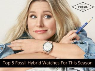 Top 5 Fossil Hybrid Watches for this Season
