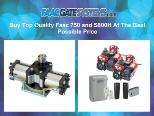 Buy Top Quality Faac 750 and S800H At The Best Possible Price