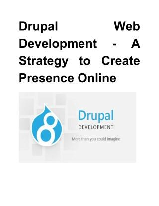 Drupal Web Development - A Strategy to Create Presence Online