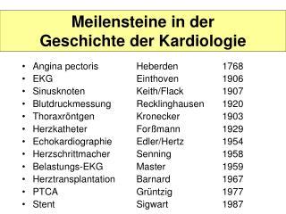 Angina pectorisHeberden1768 EKGEinthoven1906 SinusknotenKeith/Flack1907 Blutdruckmessung Recklinghausen