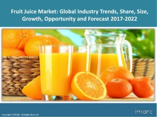 Fruit Juice Market Trends, Share, Size and Forecast 2017-2022