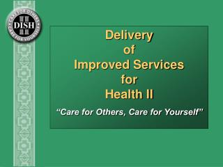 "Delivery of Improved Services for Health II ""Care for Others, Care for Yourself"""