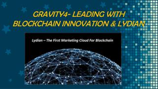 GRAVITY4- LEADING WITH BLOCKCHAIN INNOVATION & LYDIAN