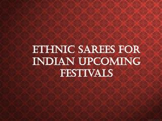 Ethnic Sarees For Indian Upcoming Festivals