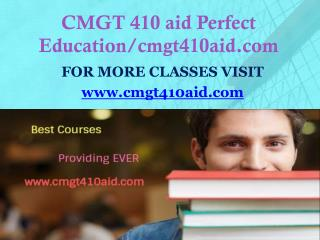 CMGT 410 aid Perfect Education/cmgt410aid.com
