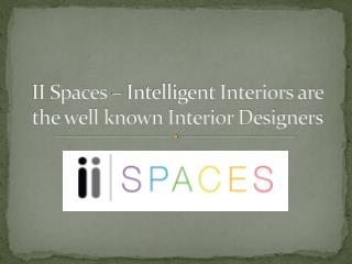 II Spaces - Intelligent Interiors are the well known Interior Designers