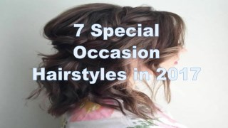 7 Special Occasion Hairstyles in 2017