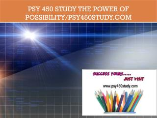 PSY 450 STUDY The power of possibility/psy450study.com