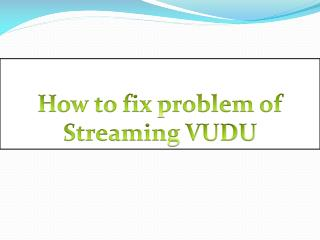 How to fix problem of Streaming VUDU