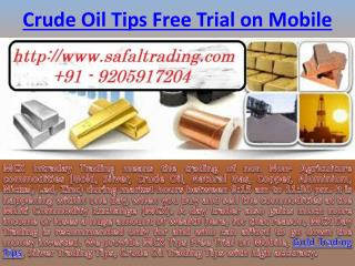 Crude Oil Trading Tips, MCX Tips Free Trial on Mobile Call @  91-9205917204
