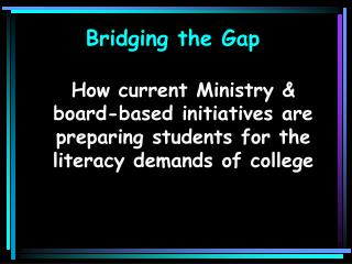 How current Ministry & board-based initiatives are preparing students for the literacy demands of college