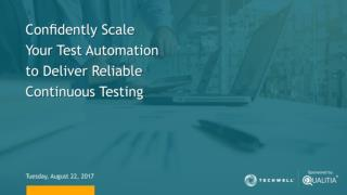 Confidently Scale Your Test Automation To Deliver Reliable Continuous Testing