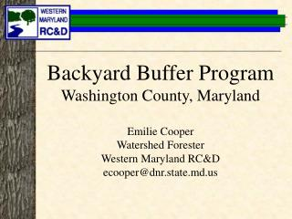 Backyard Buffer Program Washington County, Maryland  Emilie Cooper Watershed Forester Western Maryland RC&D ecooper@dnr.